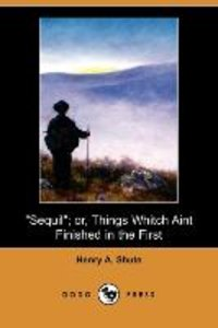 Sequil; Or, Things Whitch Aint Finished in the First (Dodo Press
