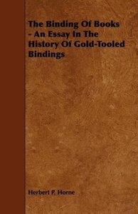 The Binding of Books - An Essay in the History of Gold-Tooled Bi
