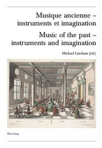 Musique ancienne - instruments et imagination. Music of the past