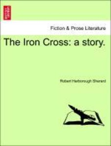 The Iron Cross: a story.