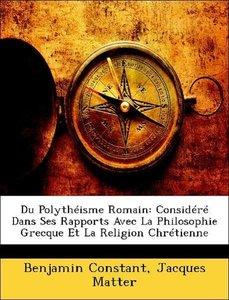 Du Polythéisme Romain: Considéré Dans Ses Rapports Avec La Philo