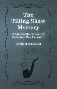 The Tilling Shaw Mystery (a Classic Short Story of Detective Max