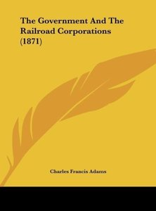 The Government And The Railroad Corporations (1871)