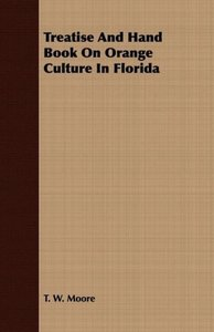 Treatise And Hand Book On Orange Culture In Florida