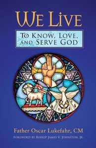 We Live: To Know, Love, and Serve God