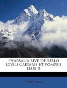 Pharsalia Sive de Bello Civili Caesaris Et Pompeii Libri X