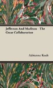 Jefferson And Madison - The Great Collaboration
