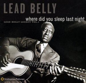 Where Did You Sleep Last Night: Lead Belly Legacy