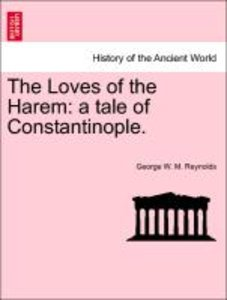 The Loves of the Harem: a tale of Constantinople.