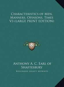 Characteristics of Men, Manners, Opinions, Times V3 (LARGE PRINT