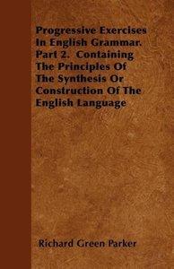 Progressive Exercises In English Grammar. Part 2. Containing Th