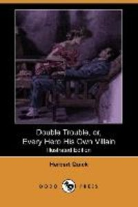 Double Trouble, Or, Every Hero His Own Villain (Illustrated Edit