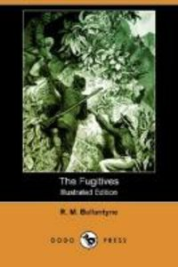 The Fugitives (Illustrated Edition) (Dodo Press)