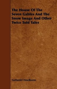 The House of the Seven Gables and the Snow Image and Other Twice