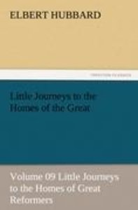 Little Journeys to the Homes of the Great - Volume 09 Little Jou