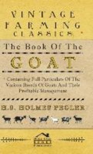 The Book of the Goat - Containing Full Particulars of the Variou