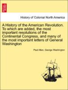 A History of the American Revolution. To which are added, the mo