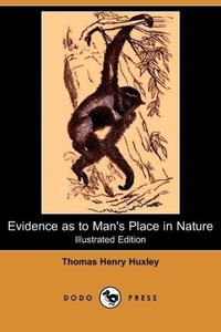Evidence as to Man's Place in Nature (Illustrated Edition) (Dodo