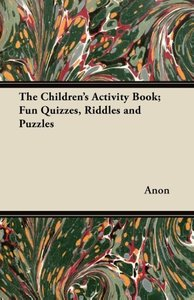 The Children's Activity Book; Fun Quizzes, Riddles and Puzzles