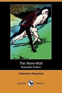 The Were-Wolf (Illustrated Edition) (Dodo Press)