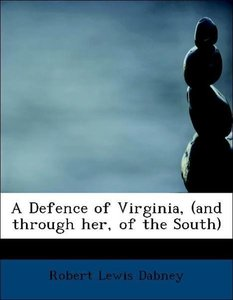 A Defence of Virginia, (and through her, of the South)