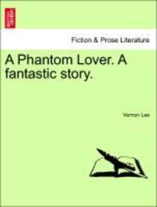 A Phantom Lover. A fantastic story.