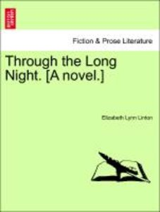 Through the Long Night. [A novel.] Vol. III.