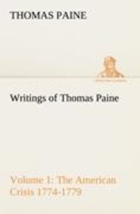 Writings of Thomas Paine - Volume 1 (1774-1779): the American Cr