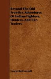 Beyond the Old Frontier, Adventures of Indian-Fighters, Hunters,