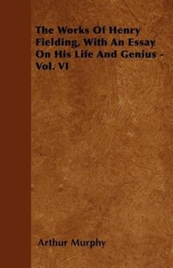 The Works Of Henry Fielding, With An Essay On His Life And Geniu