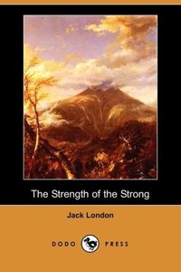 The Strength of the Strong (Dodo Press)