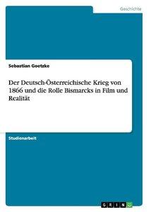 Der Deutsch-Österreichische Krieg von 1866 und die Rolle Bismarc