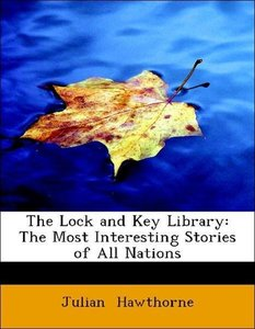 The Lock and Key Library: The Most Interesting Stories of All Na