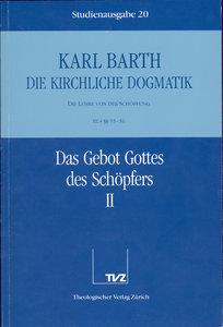 Kirchliche Dogmatik Bd. 20 - Das Gebot Gottes des Schöpfers II