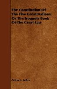 The Constitution Of The Five Great Nations Or The Iroquois Book