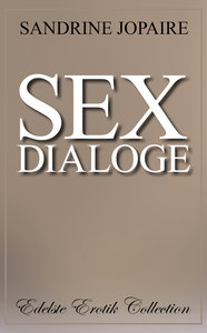 Sex Dialoge [Edelste Erotik Collection]