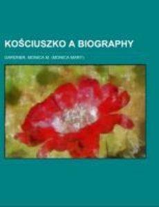 Kosciuszko A Biography