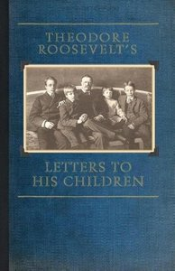 Theodore Roosevelt's Letters to His Chil