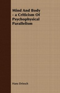 Mind And Body - a Criticism Of Psychophysical Parallelism