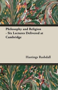 Philosophy and Religion - Six Lectures Delivered at Cambridge