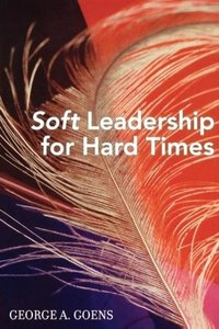 Soft Leadership for Hard Times