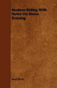 Modern Riding With Notes On Horse Training