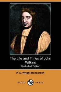 The Life and Times of John Wilkins (Illustrated Edition) (Dodo P