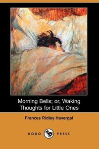Morning Bells; Or, Waking Thoughts for Little Ones (Dodo Press)