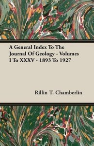A General Index To The Journal Of Geology - Volumes I To XXXV -