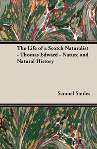 The Life of a Scotch Naturalist - Thomas Edward - Nature and Nat
