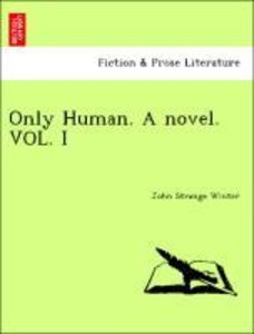 Only Human. A novel. VOL. I
