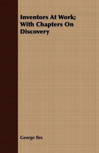 Inventors At Work; With Chapters On Discovery