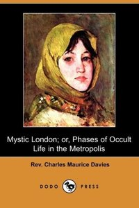 Mystic London; Or, Phases of Occult Life in the Metropolis (Dodo