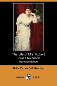 The Life of Mrs. Robert Louis Stevenson (Illustrated Edition) (D
